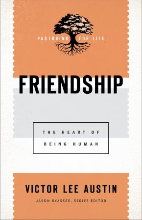 Friendship (Pastoring for Life: Theological Wisdom for Ministering Well)