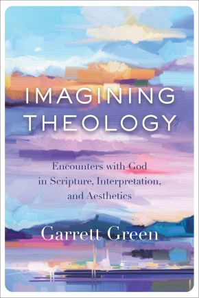 Imagining Theology: Encounters with God in Scripture, Interpretation, and Aesthetics