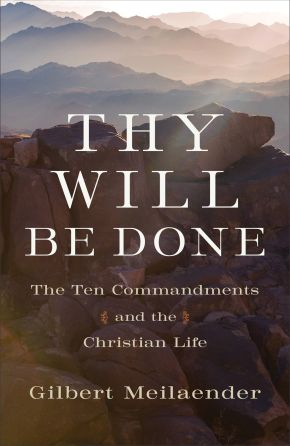 Thy Will Be Done: The Ten Commandments and the Christian Life