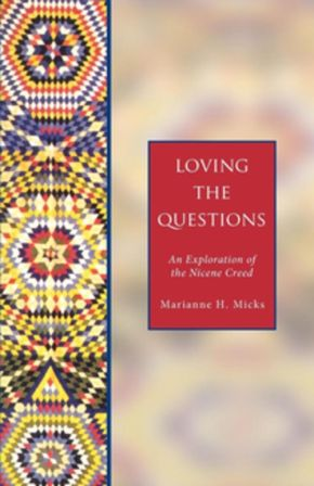 Loving the Questions: An Exploration of the Nicene Creed