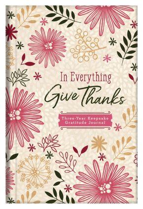 In Everything Give Thanks: Three-Year Keepsake Gratitude Journal