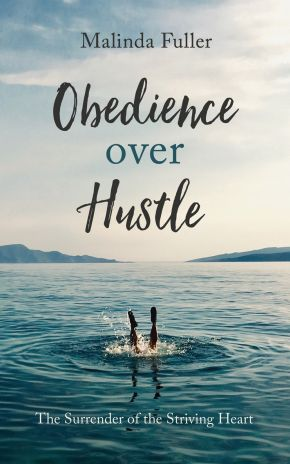 Obedience Over Hustle: The Surrender of the Striving Heart