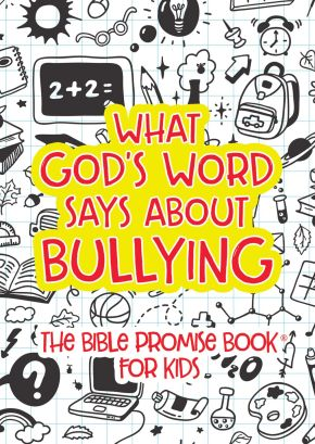 What God's Word Says about Bullying: The Bible Promise Book for Kids