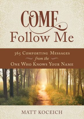 Come, Follow Me: 365 Life-Changing Messages from Your Heavenly Father