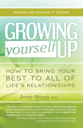 Growing Yourself Up: How to bring your best to all of life'€™s relationships