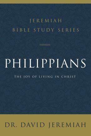 Philippians: The Joy of Living in Christ (Jeremiah Bible Study Series)
