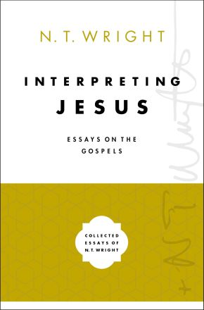 Interpreting Jesus: Essays on the Gospels (Collected Essays of N. T. Wright)