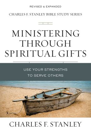 Ministering Through Spiritual Gifts: Use Your Strengths to Serve Others (Charles F. Stanley Bible Study Series)