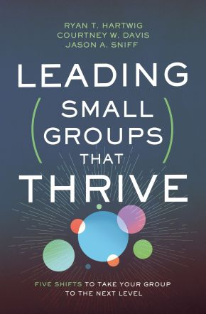 Leading Small Groups That Thrive: Five Shifts to Take Your Group to the Next Level