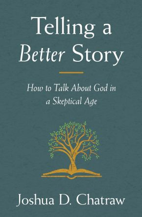 Telling a Better Story: How to Talk About God in a Skeptical Age