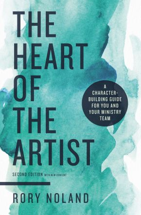 The Heart of the Artist, Second Edition: A Character-Building Guide for You and Your Ministry Team