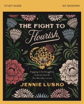 The Fight to Flourish Study Guide: Engaging in the Struggle to Cultivate the Life You Were Born to Live