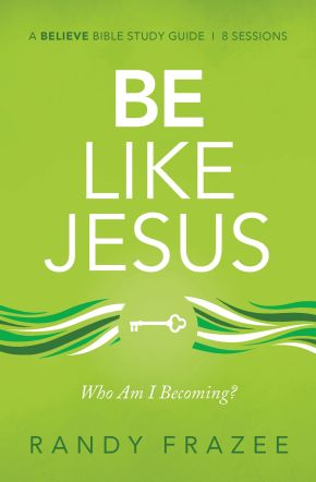 Be Like Jesus Study Guide: Am I Becoming the Person God Wants Me to Be?
