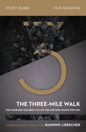 The Three-Mile Walk Study Guide: The Courage You Need to Live the Life God Wants for You