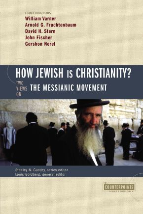 How Jewish Is Christianity?: 2 Views on the Messianic Movement (Counterpoints: Bible and Theology)