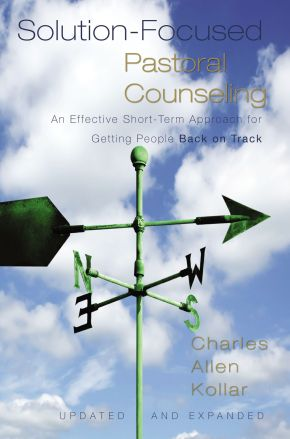 Solution-Focused Pastoral Counseling: An Effective Short-Term Approach for Getting People Back on Track *Scratch & Dent*