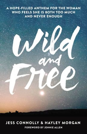Wild and Free: A Hope-Filled Anthem for the Woman Who Feels She is Both Too Much and Never Enough *Scratch & Dent*