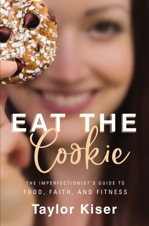 Eat the Cookie: The Imperfectionist'€™s Guide to Food, Faith, and Fitness *Scratch & Dent*