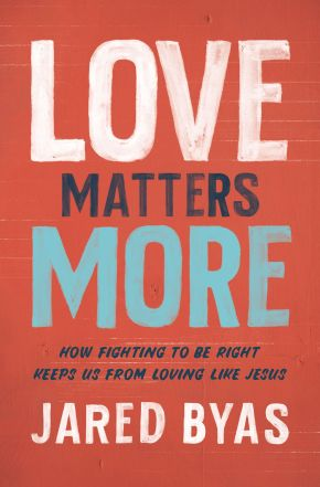 Love Matters More: How Fighting to Be Right Keeps Us from Loving Like Jesus *Scratch & Dent*