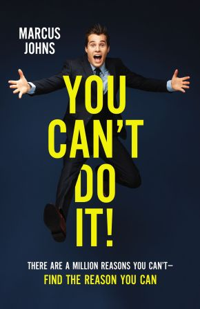 You Can't Do It!: There Are a Million Reasons You Can't---Find the Reason You Can