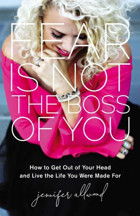 Fear Is Not the Boss of You: How to Get Out of Your Head and Live the Life You Were Made For