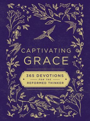 Captivating Grace: 365 Devotions for the Reformed Thinker *Scratch & Dent*