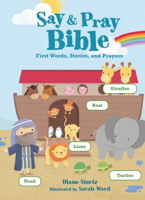 Say and Pray Bible: First Words, Stories, and Prayers