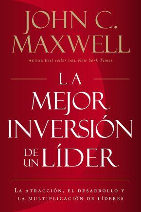 La mejor inversion de un lider: La atraccion, el desarrollo y la multiplicacion de lideres (The Leader's Greatest Return, Spanish Edition)