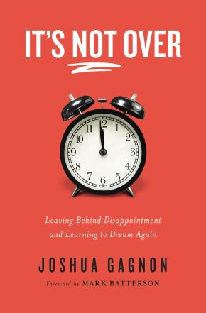It's Not Over: Leaving Behind Disappointment and Learning to Dream Again