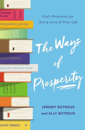 The Ways of Prosperity: God's Provision for Every Area of Your Life