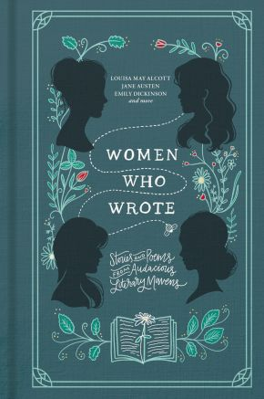 Women Who Wrote: Stories and Poems from Audacious Literary Mavens