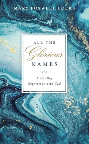 All the Glorious Names: A 40-Day Experience with God