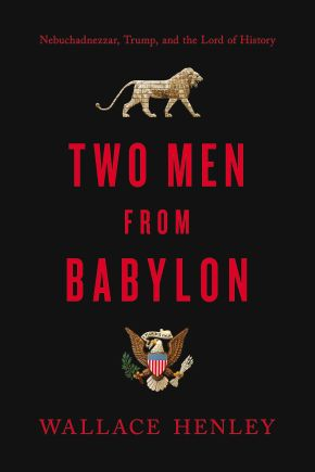 Two Men from Babylon: Nebuchadnezzar, Trump, and the Lord of History *Scratch & Dent*