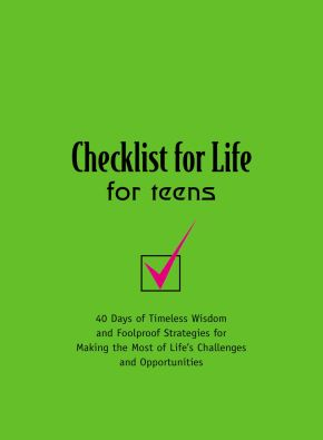 Checklist for Life for Teens: 40 Days of Timeless Wisdom & Foolproof Strategies for Making the Most of Life's Challenges and Opportunities