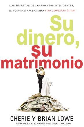 Su dinero, su matrimonio: Los secretos de las finanzas inteligentes, el romance apasionado y su conexion intima (Spanish Edition)