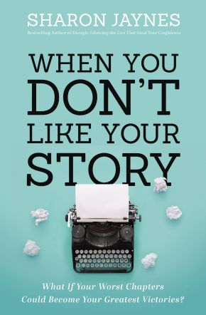 When You Don't Like Your Story: What If Your Worst Chapters Could Become Your Greatest Victories?