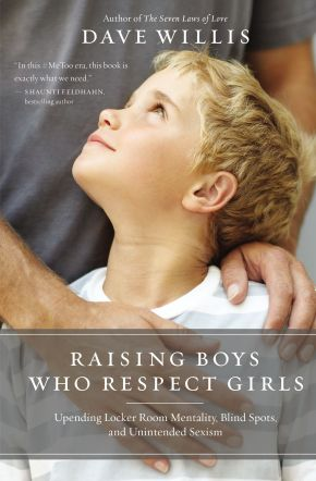 Raising Boys Who Respect Girls: Upending Locker Room Mentality, Blind Spots, and Unintended Sexism *Scratch & Dent*