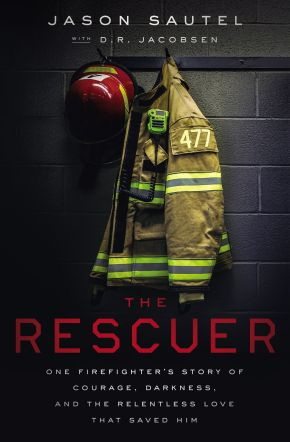 The Rescuer: One Firefighter's Story of Courage, Darkness, and the Relentless Love That Saved Him
