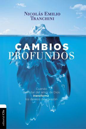 Cambios profundos: Cuando el evangelio transforma los deseos del corazon (Spanish Edition)
