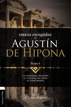 Obras escogidas de Augustin de Hipona, Tomo 1: La verdadera religion. La utilidad de creer. El Enquiridion (1) (Coleccion Patristica) (Spanish Edition)