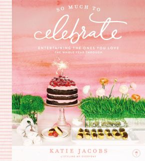So Much To Celebrate: Entertaining the Ones You Love the Whole Year Through *Scratch & Dent*