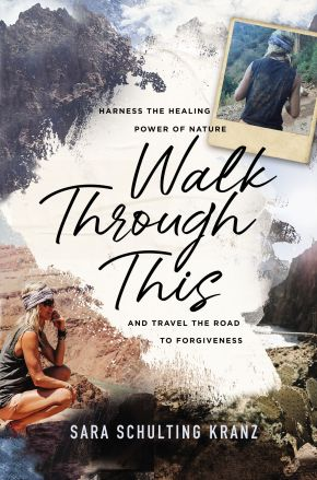 Walk Through This: Harness the Healing Power of Nature and Travel the Road to Forgiveness