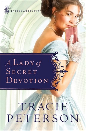 A Lady of Secret Devotion (Ladies of Liberty, Book 3) by Tracie Peterson