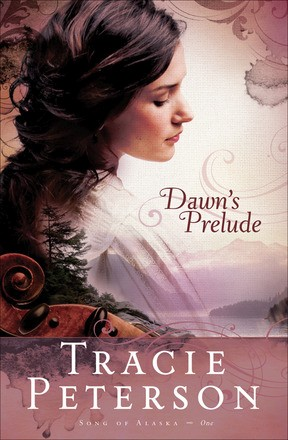 Dawn's Prelude (Song of Alaska Series, Book 1) *Scratch & Dent*
