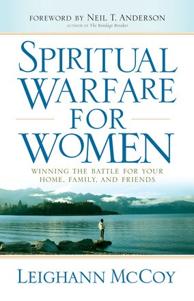 Spiritual Warfare for Women: Winning the Battle for Your Home, Family, and Friends