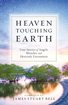 True Stories Heaven Touching Earth