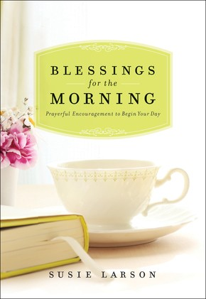 Blessings for the Morning: Prayerful Encouragement to Begin Your Day *Scratch & Dent*