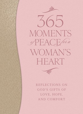 365 Moments of Peace for a Woman's Heart: Reflections on God's Gifts of Love, Hope, and Comfort *Scratch & Dent*