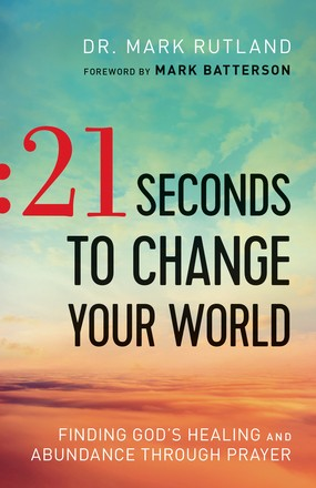 21 Seconds to Change Your World: Finding God's Healing and Abundance Through Prayer *Scratch & Dent*