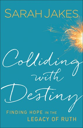 Colliding With Destiny: Finding Hope in the Legacy of Ruth